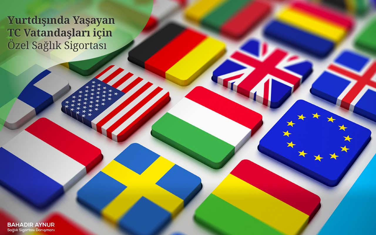 özel sağlık sigortası,yurtışında özel sağlık sigortası,Yurtdışında Yaşayan Türkiye Cumhuriyeti Vatandaşları için Özel Sağlık Sigortası